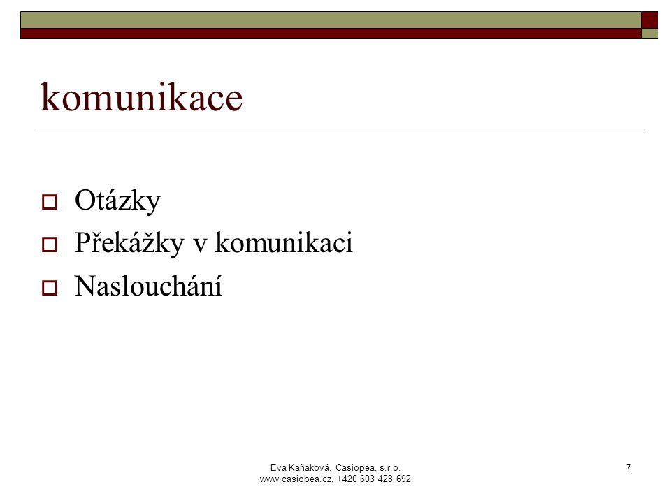 Eva Kaňáková, Casiopea, s.r.o. www.casiopea.cz, +420 603 428 692 7 komunikace  Otázky  Překážky v komunikaci  Naslouchání