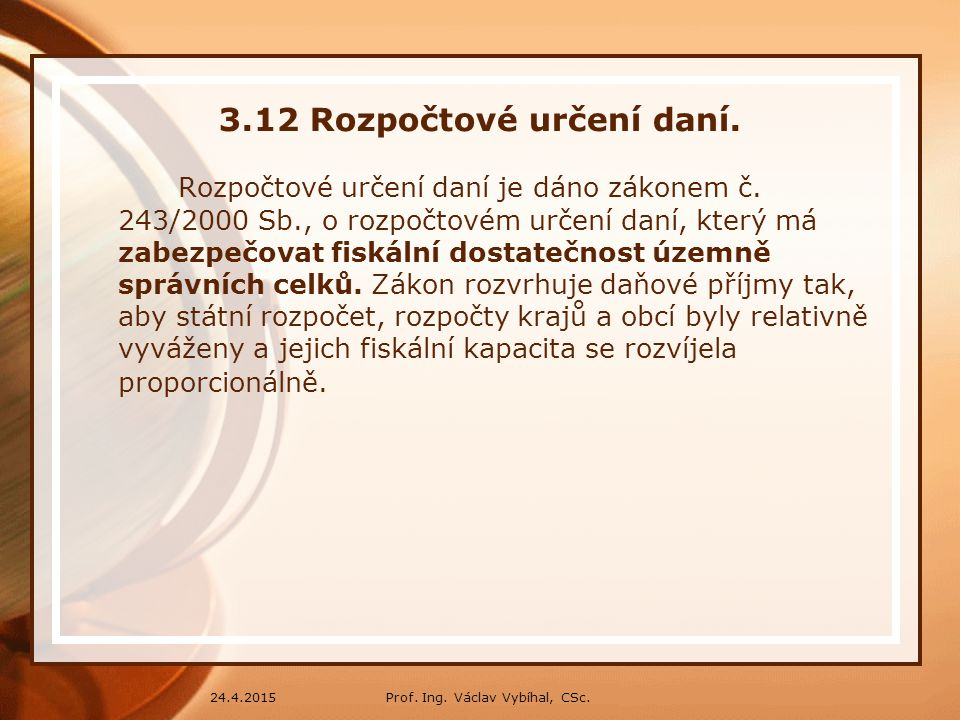 Prof.Ing. Václav Vybíhal, CSc.24.4.2015 3.11 Rozpočtové určení daní.