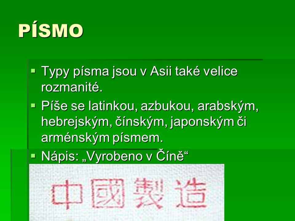 PÍSMO  Typy písma jsou v Asii také velice rozmanité.  Píše se latinkou, azbukou, arabským, hebrejským, čínským, japonským či arménským písmem.  Náp