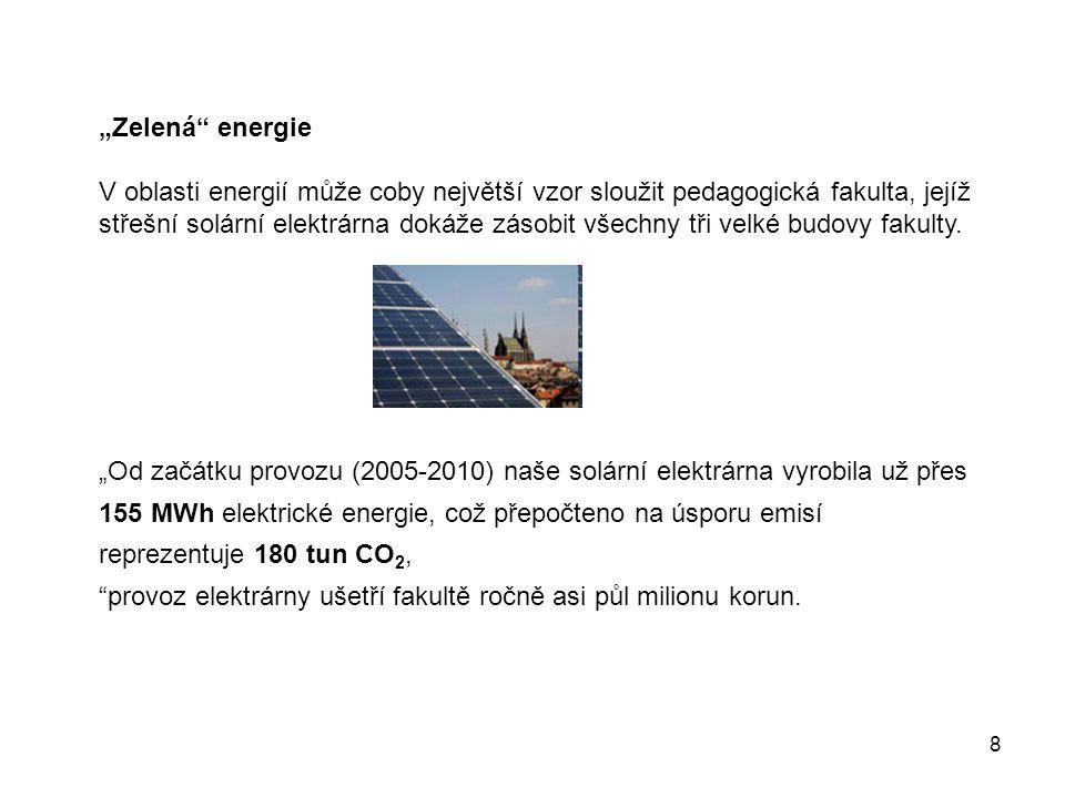 """8 """"Zelená energie V oblasti energií může coby největší vzor sloužit pedagogická fakulta, jejíž střešní solární elektrárna dokáže zásobit všechny tři velké budovy fakulty."""