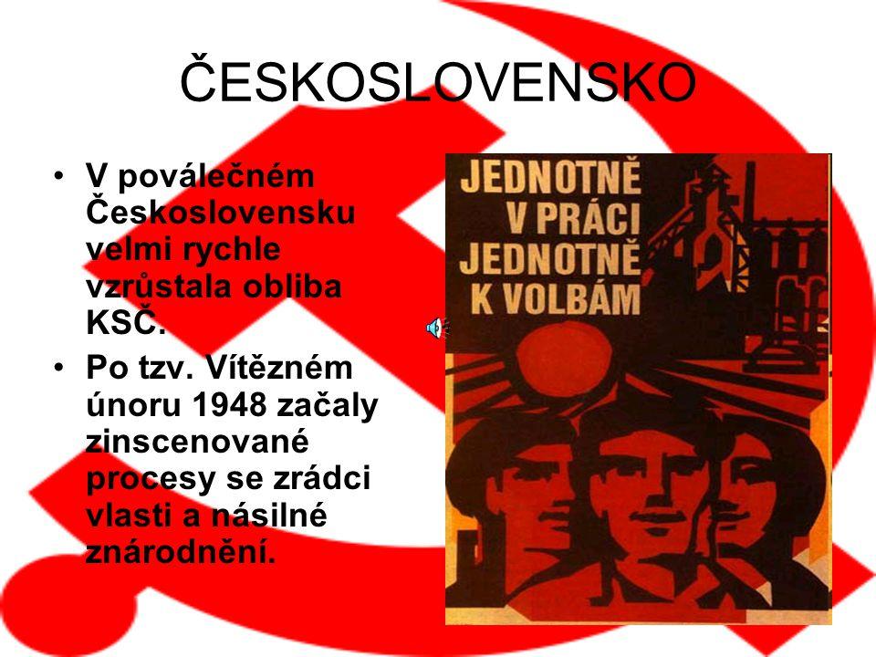 ČESKOSLOVENSKO V poválečném Československu velmi rychle vzrůstala obliba KSČ. Po tzv. Vítězném únoru 1948 začaly zinscenované procesy se zrádci vlasti