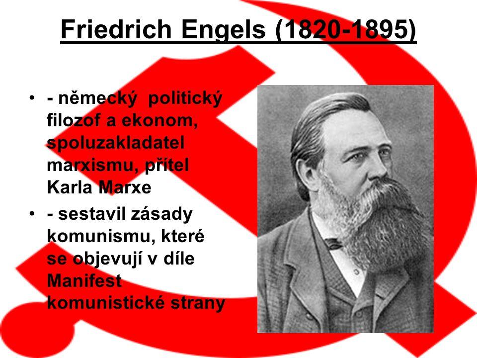Friedrich Engels (1820-1895) - německý politický filozof a ekonom, spoluzakladatel marxismu, přítel Karla Marxe - sestavil zásady komunismu, které se objevují v díle Manifest komunistické strany