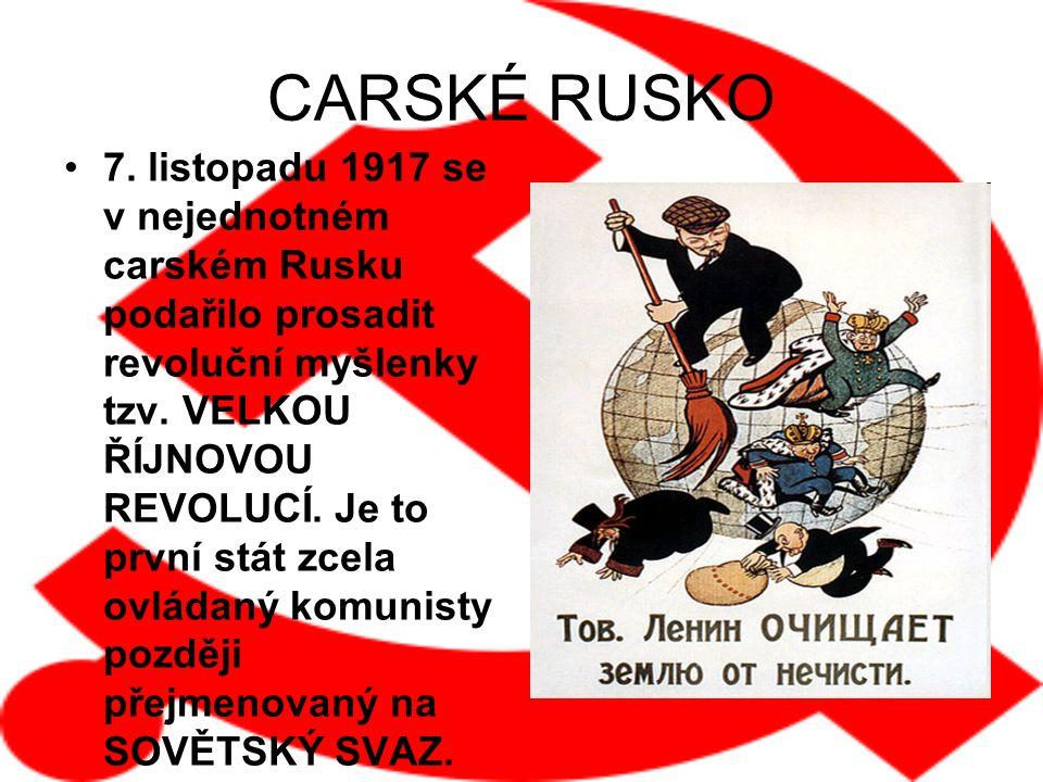 CARSKÉ RUSKO 7. listopadu 1917 se v nejednotném carském Rusku podařilo prosadit revoluční myšlenky tzv. VELKOU ŘÍJNOVOU REVOLUCÍ. Je to první stát zce