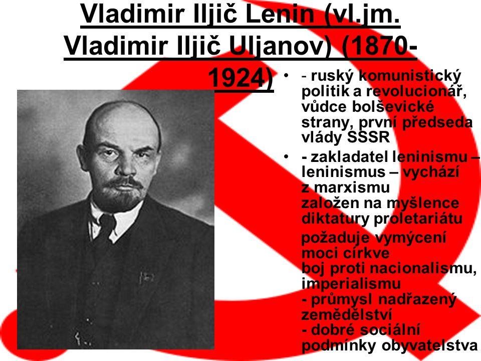 Vladimir Iljič Lenin (vl.jm. Vladimir Iljič Uljanov) (1870- 1924) - ruský komunistický politik a revolucionář, vůdce bolševické strany, první předseda