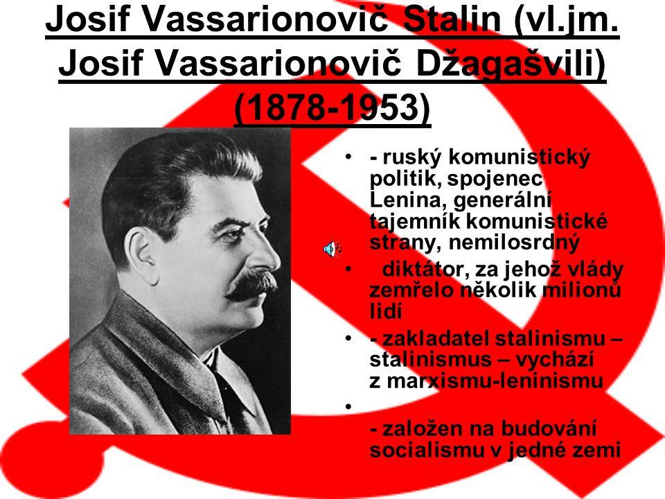 Josif Vassarionovič Stalin (vl.jm. Josif Vassarionovič Džagašvili) (1878-1953) - ruský komunistický politik, spojenec Lenina, generální tajemník komun