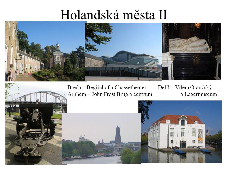 Holandská města II Breda – Begijnhof a ChassetheaterDelft – Vilém Oranžský Arnhem – John Frost Brug a centruma Legermuseum