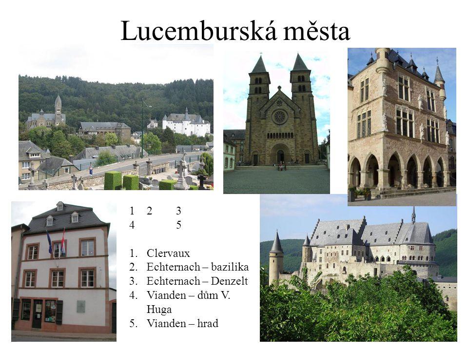 Lucemburská města 123 45 1.Clervaux 2.Echternach – bazilika 3.Echternach – Denzelt 4.Vianden – dům V.