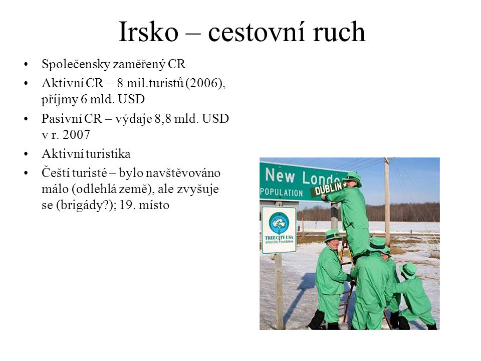 Irsko – cestovní ruch Společensky zaměřený CR Aktivní CR – 8 mil.turistů (2006), příjmy 6 mld.
