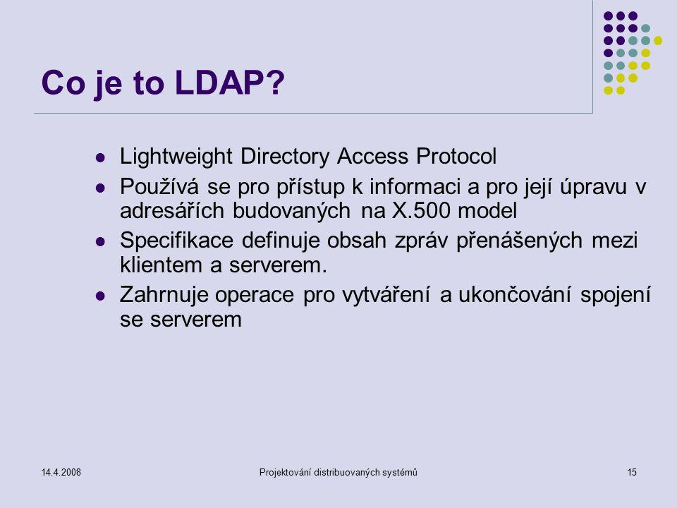14.4.2008Projektování distribuovaných systémů15 Co je to LDAP.