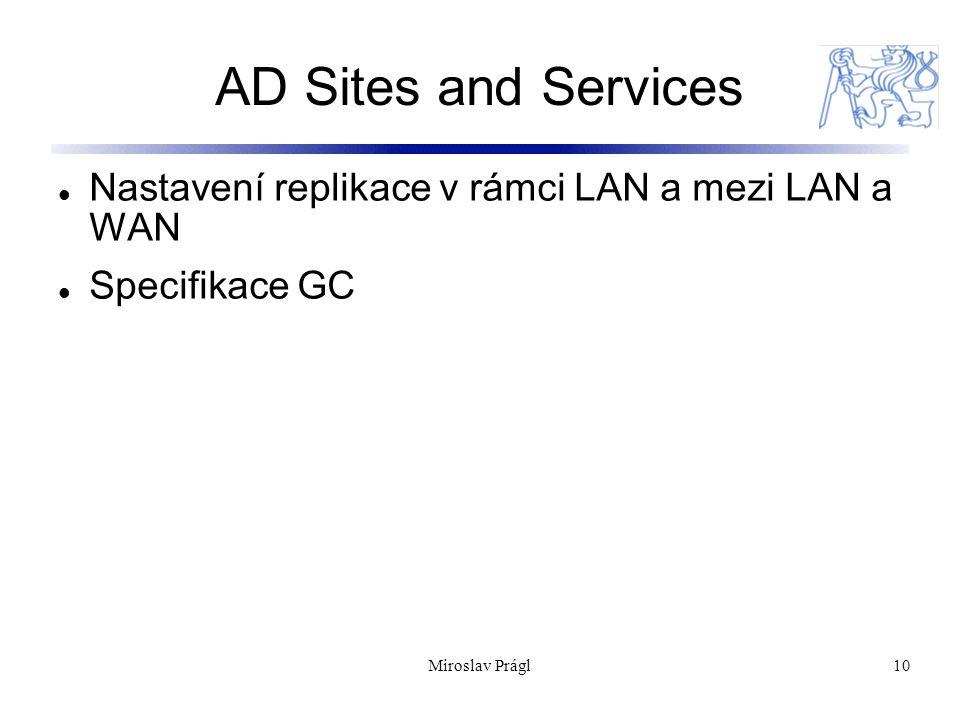 Miroslav Prágl10 AD Sites and Services Nastavení replikace v rámci LAN a mezi LAN a WAN Specifikace GC