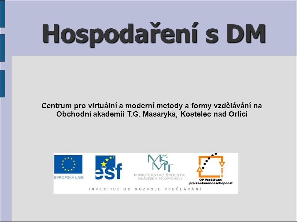 Hospodaření s DM Centrum pro virtuální a moderní metody a formy vzdělávání na Obchodní akademii T.G.