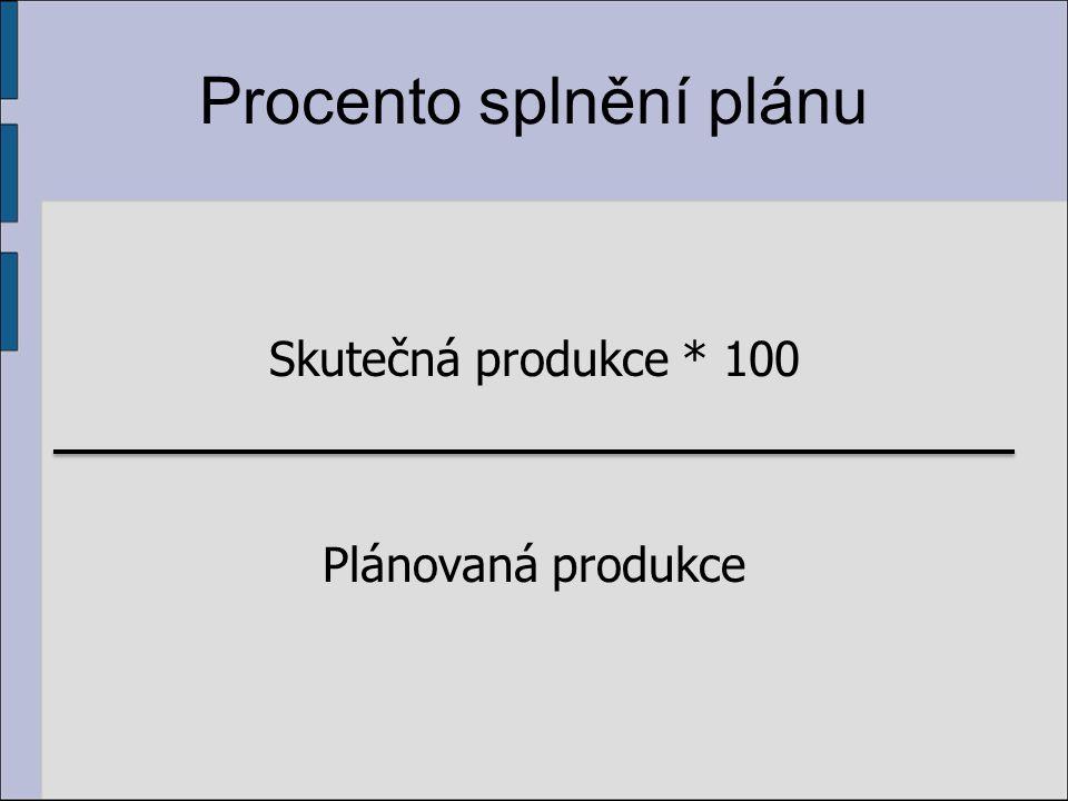 Procento splnění plánu Skutečná produkce * 100 Plánovaná produkce