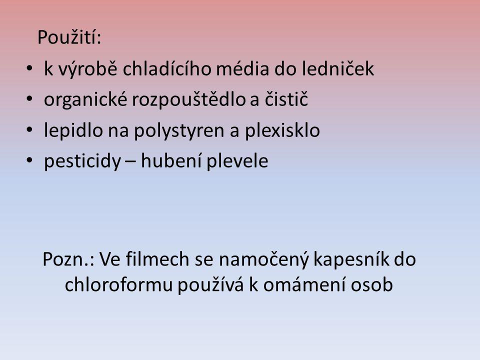 Pozn.: Ve filmech se namočený kapesník do chloroformu používá k omámení osob k výrobě chladícího média do ledniček organické rozpouštědlo a čistič lep