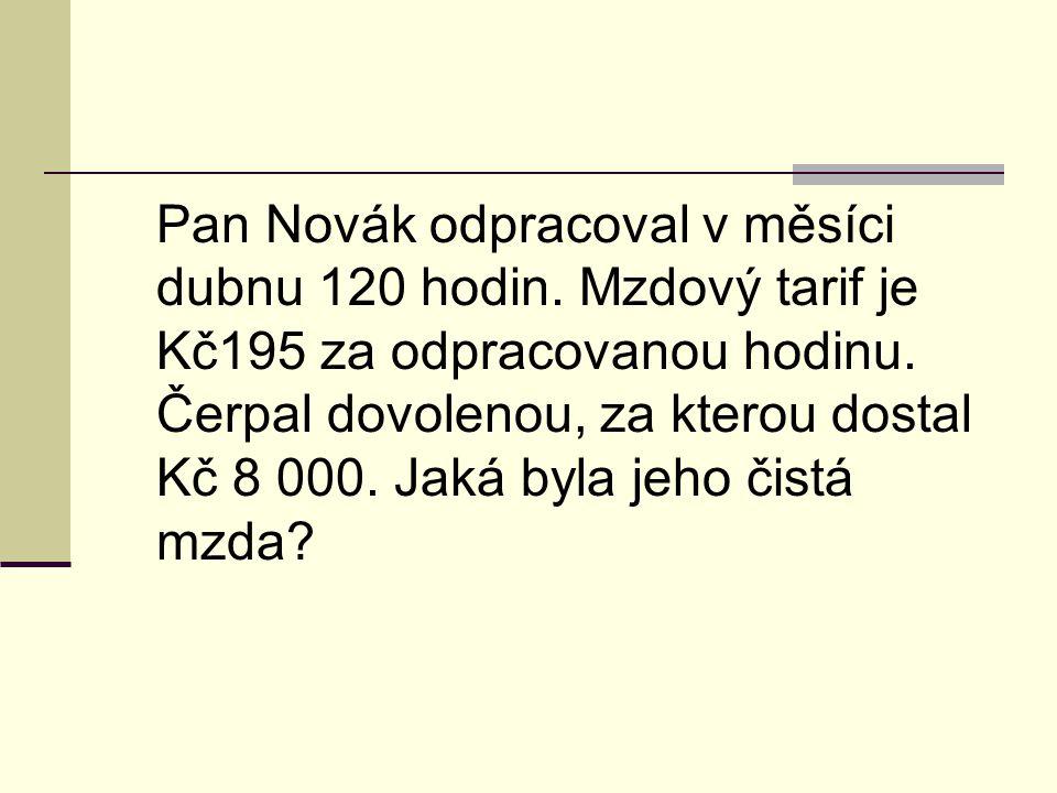 Pan Novák odpracoval v měsíci dubnu 120 hodin. Mzdový tarif je Kč195 za odpracovanou hodinu.