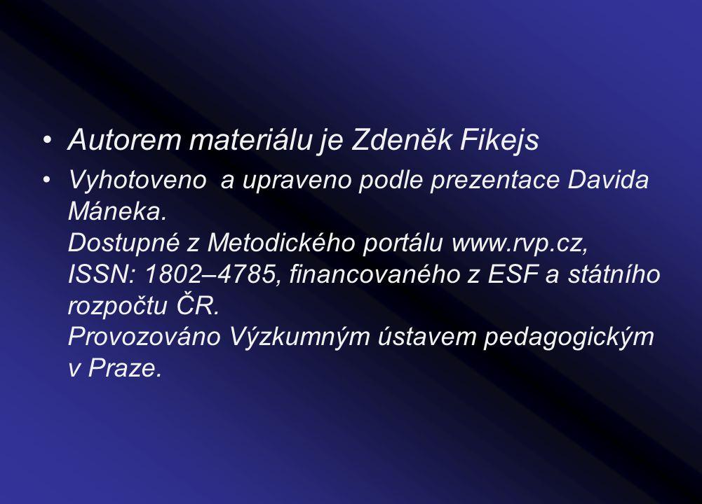 Autorem materiálu je Zdeněk Fikejs Vyhotoveno a upraveno podle prezentace Davida Máneka. Dostupné z Metodického portálu www.rvp.cz, ISSN: 1802–4785, f