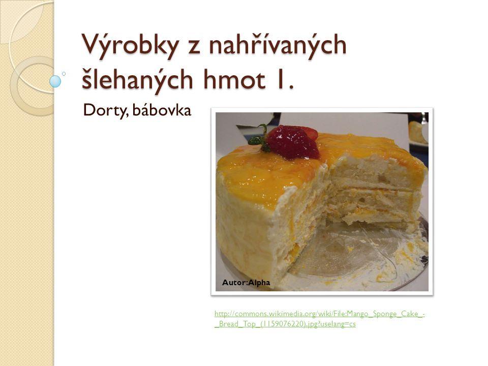 Výrobky z nahřívaných šlehaných hmot 1. Dorty, bábovka Autor: Alpha http://commons.wikimedia.org/wiki/File:Mango_Sponge_Cake_- _Bread_Top_(1159076220)