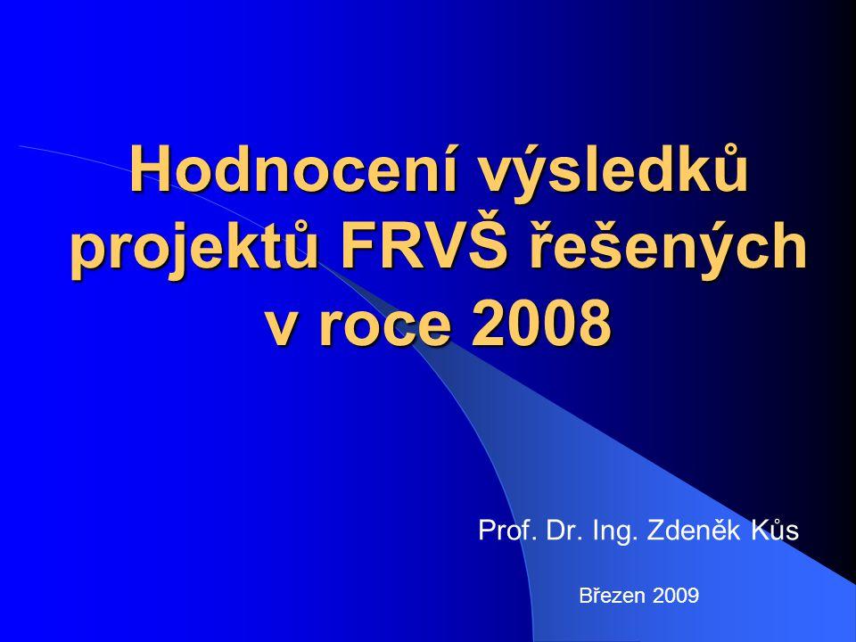 Hodnocení výsledků projektů FRVŠ řešených v roce 2008 Prof. Dr. Ing. Zdeněk Kůs Březen 2009