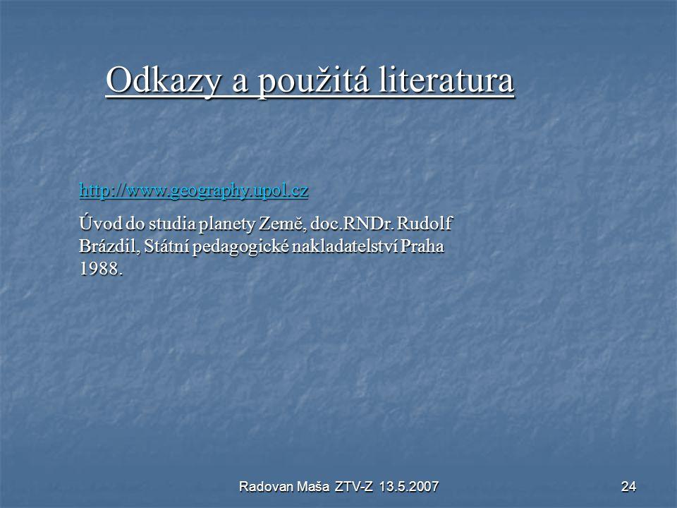 Radovan Maša ZTV-Z 13.5.200724 Odkazy a použitá literatura hhhh tttt tttt pppp :::: //// //// wwww wwww wwww.... gggg eeee oooo gggg rrrr aaaa pppp hh