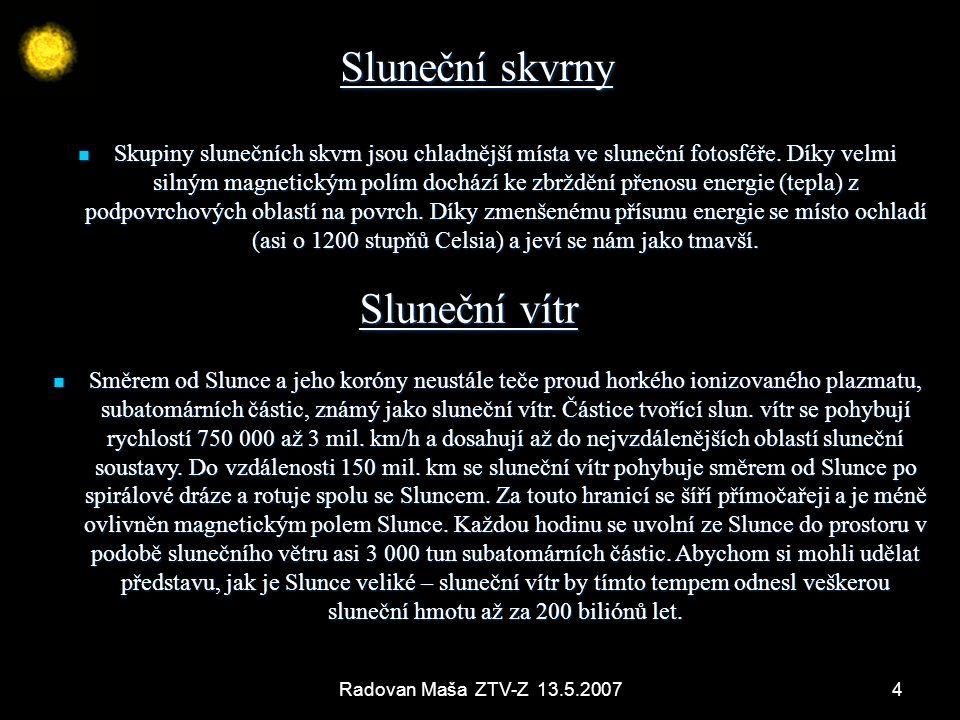 4 Sluneční skvrny Skupiny slunečních skvrn jsou chladnější místa ve sluneční fotosféře. Díky velmi silným magnetickým polím dochází ke zbrždění přenos