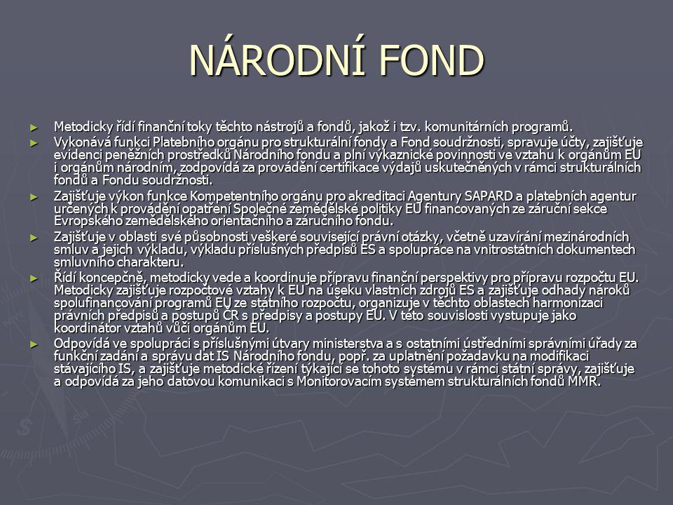 NÁRODNÍ FOND ► Metodicky řídí finanční toky těchto nástrojů a fondů, jakož i tzv.