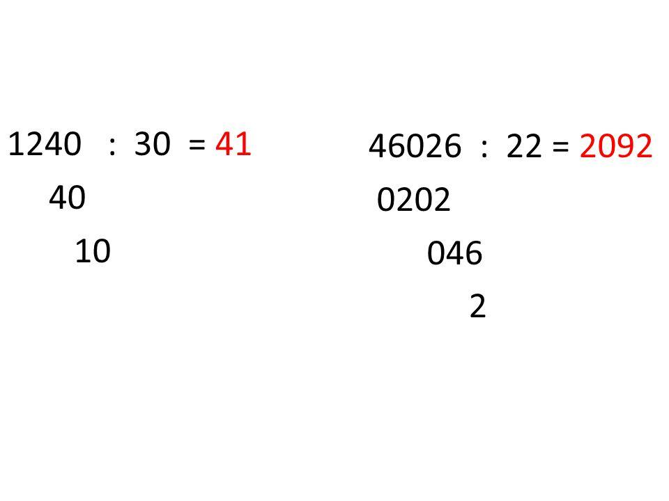 1240 : 30 = 41 40 10 46026 : 22 = 2092 0202 046 2