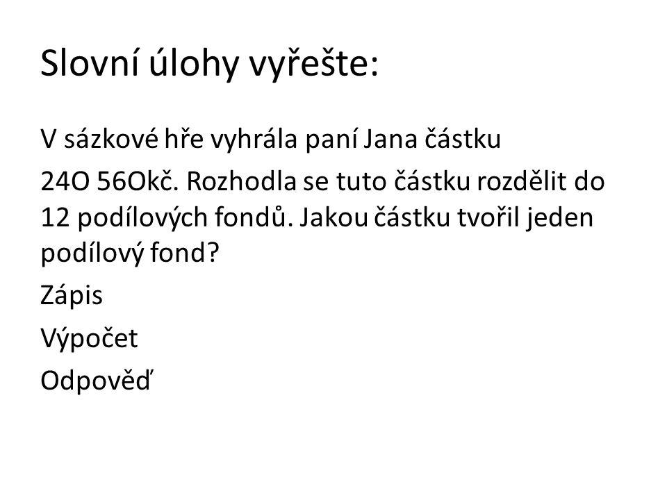 Slovní úlohy vyřešte: V sázkové hře vyhrála paní Jana částku 24O 56Okč.
