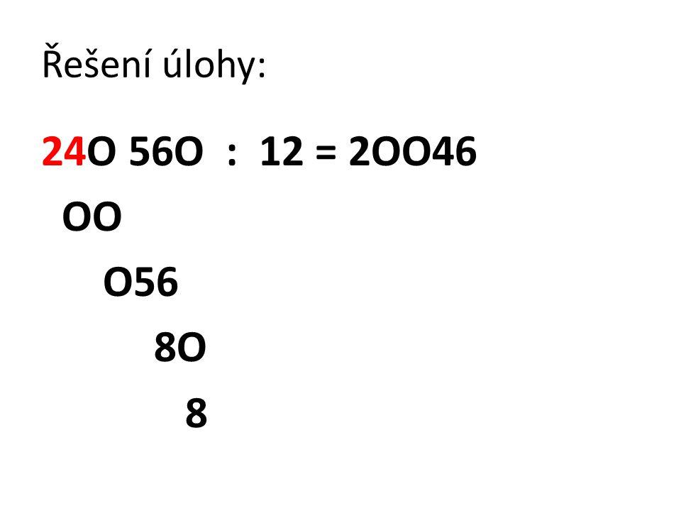 Řešení úlohy: 24O 56O : 12 = 2OO46 OO O56 8O 8
