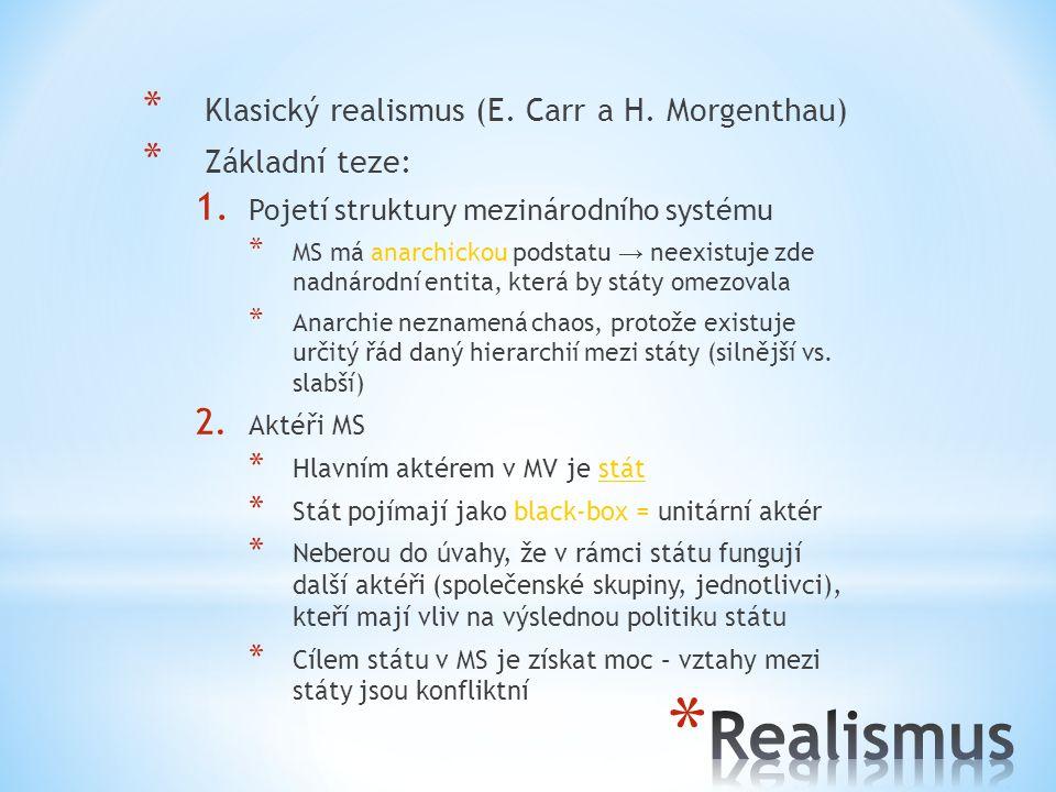 * Klasický realismus (E. Carr a H. Morgenthau) * Základní teze: 1. Pojetí struktury mezinárodního systému * MS má anarchickou podstatu → neexistuje zd