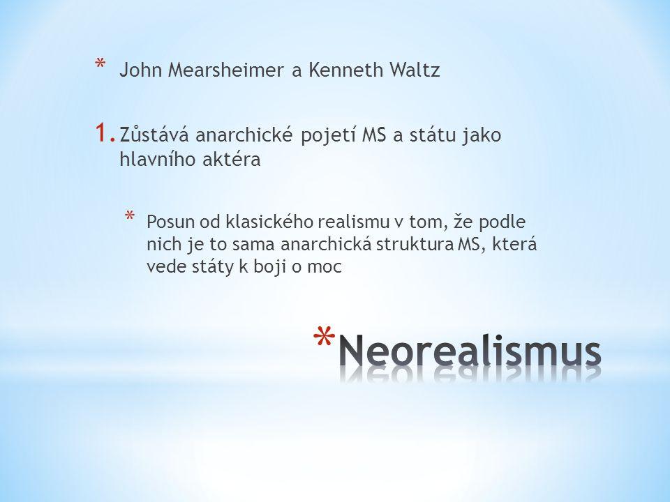 * John Mearsheimer a Kenneth Waltz 1. Zůstává anarchické pojetí MS a státu jako hlavního aktéra * Posun od klasického realismu v tom, že podle nich je