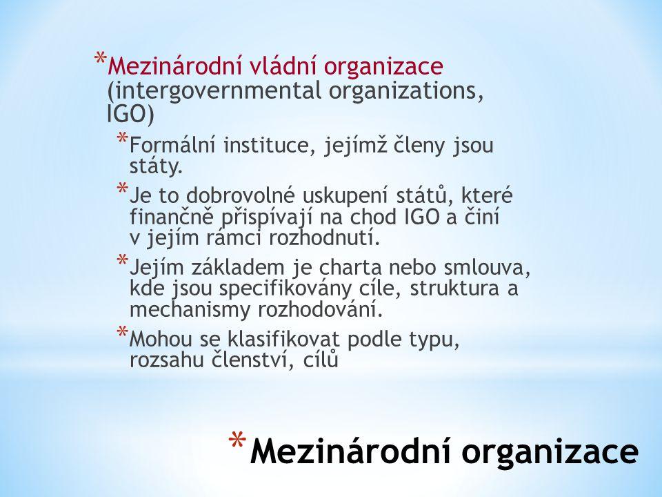 * Mezinárodní organizace * Mezinárodní vládní organizace (intergovernmental organizations, IGO) * Formální instituce, jejímž členy jsou státy. * Je to