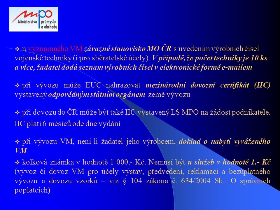  u významného VM závazné stanovisko MO ČR s uvedením výrobních čísel vojenské techniky (i pro sběratelské účely). V případě, že počet techniky je 10