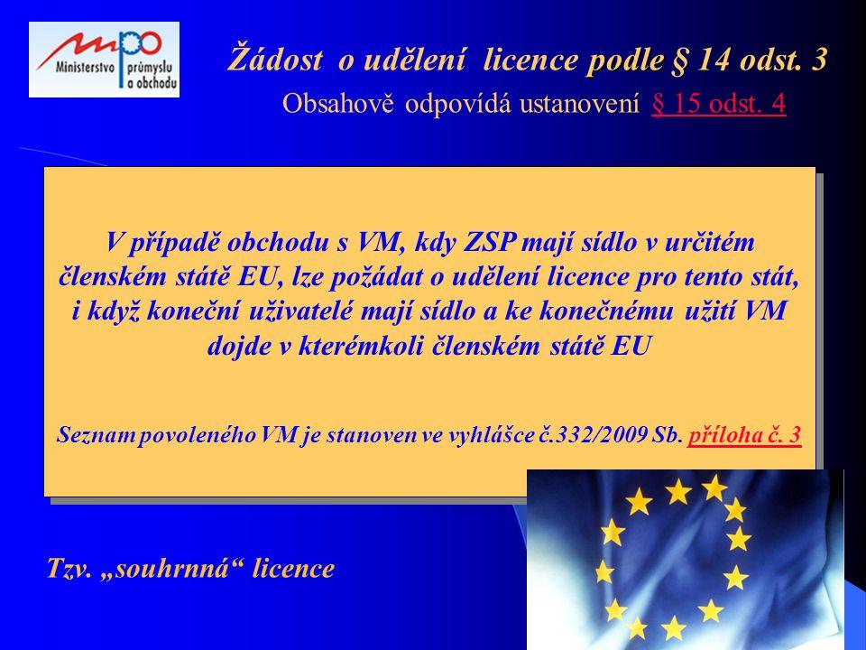 """podle Žádost o udělení licence podle § 14 odst. 3 Obsahově odpovídá ustanovení § 15 odst. 4§ 15 odst. 4 Tzv. """"souhrnná"""" licence V případě obchodu s VM"""