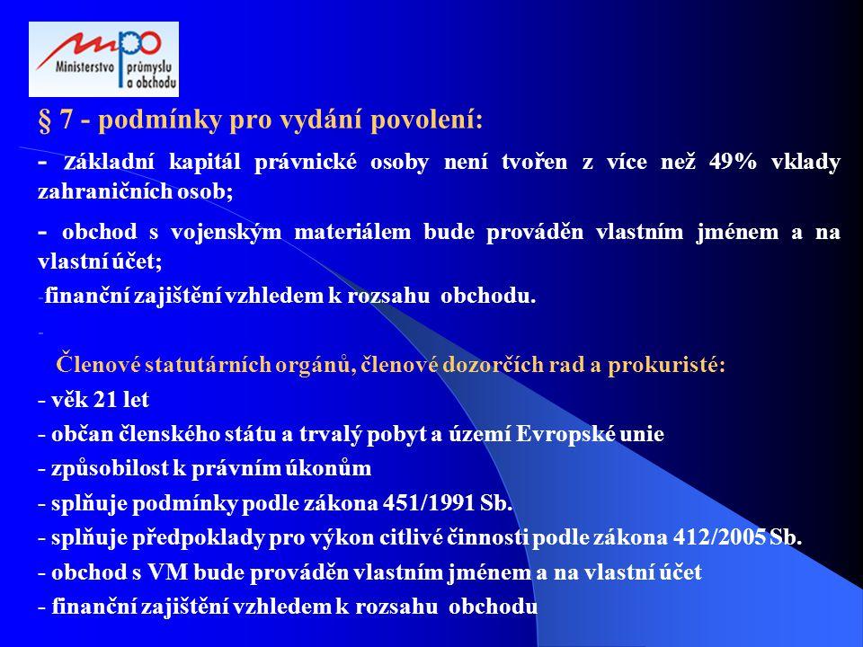 § 7 - podmínky pro vydání povolení: - z ákladní kapitál právnické osoby není tvořen z více než 49% vklady zahraničních osob; - obchod s vojenským mate