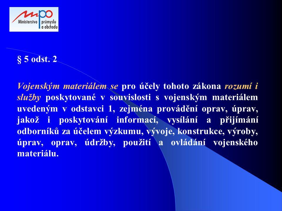 § 5 odst. 2 Vojenským materiálem se pro účely tohoto zákona rozumí i služby poskytované v souvislosti s vojenským materiálem uvedeným v odstavci 1, ze
