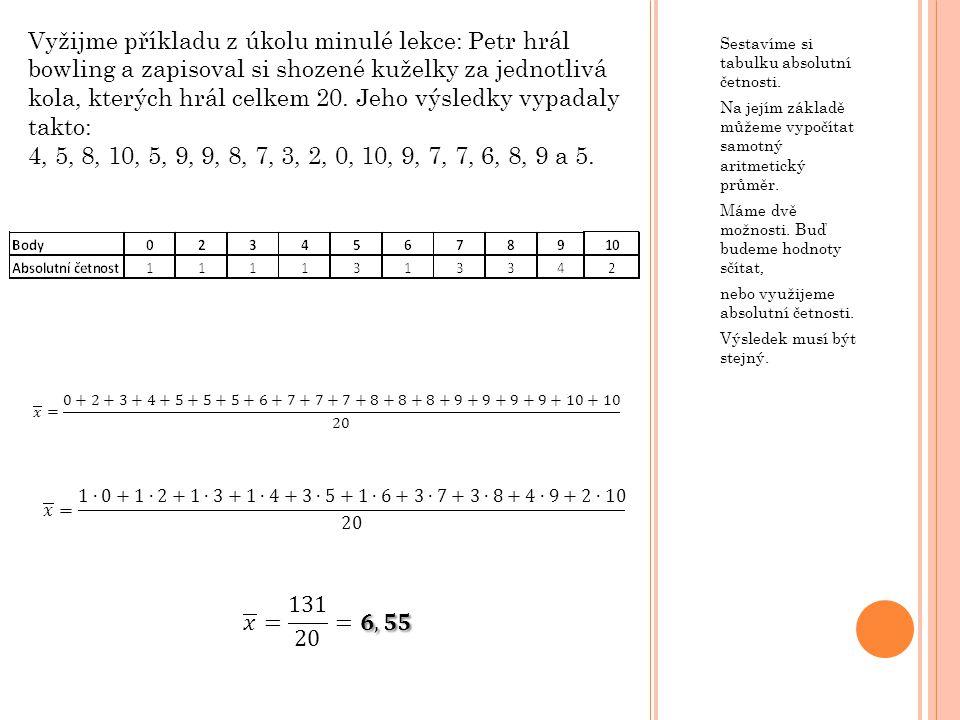 Sestavíme si tabulku absolutní četnosti. Na jejím základě můžeme vypočítat samotný aritmetický průměr. Máme dvě možnosti. Buď budeme hodnoty sčítat, n