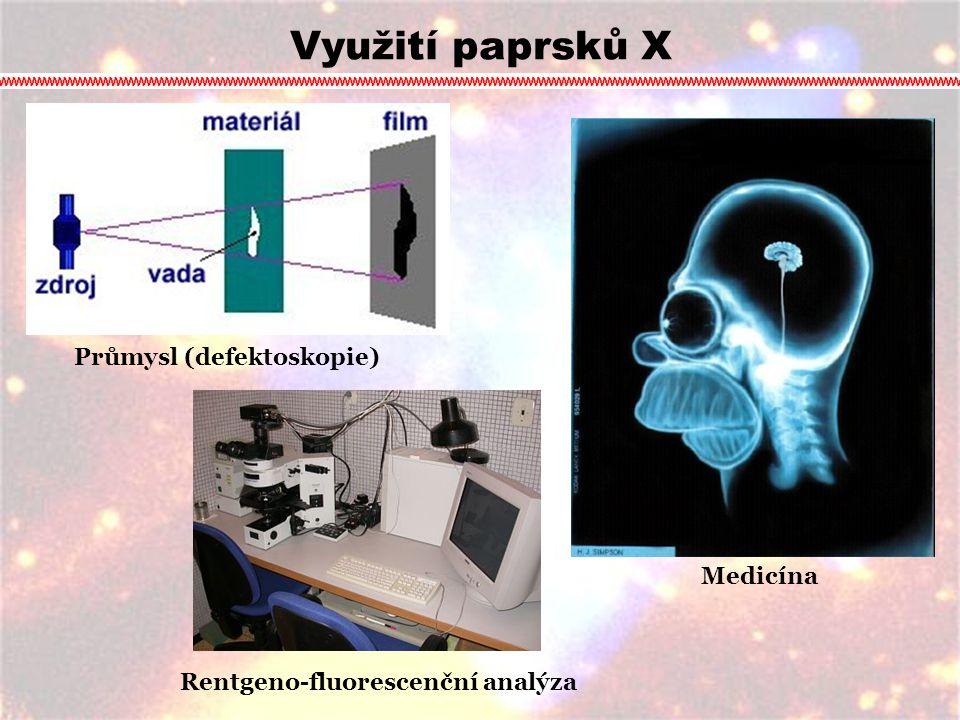 Využití paprsků X Rentgeno-fluorescenční analýza Průmysl (defektoskopie) Medicína