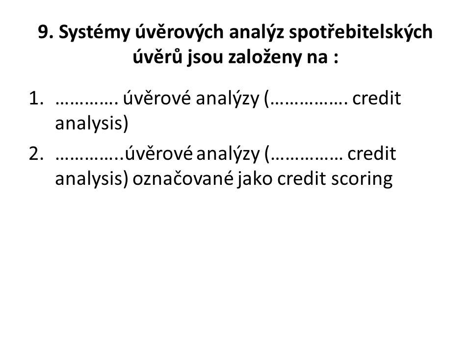 9. Systémy úvěrových analýz spotřebitelských úvěrů jsou založeny na : 1.………….