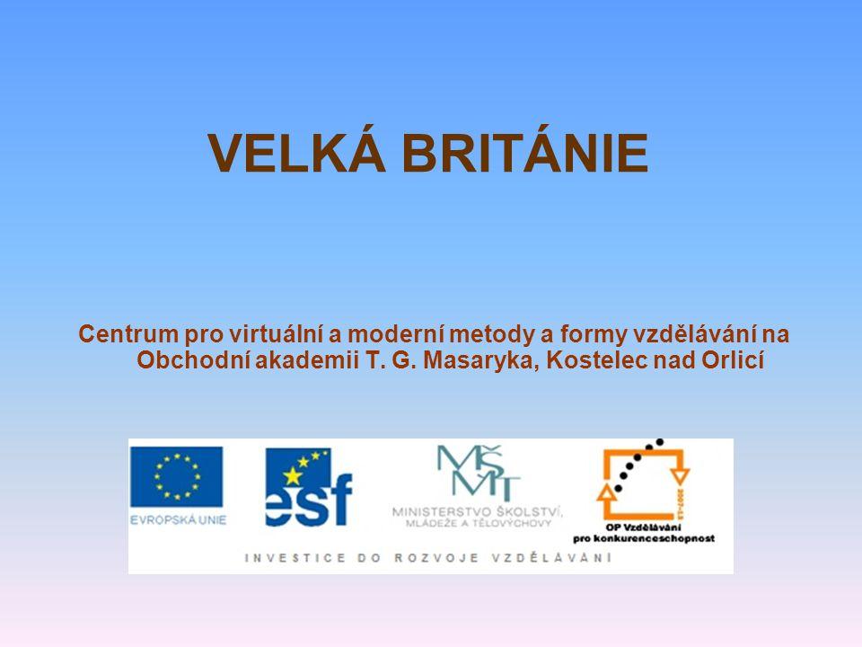 VELKÁ BRITÁNIE Centrum pro virtuální a moderní metody a formy vzdělávání na Obchodní akademii T. G. Masaryka, Kostelec nad Orlicí
