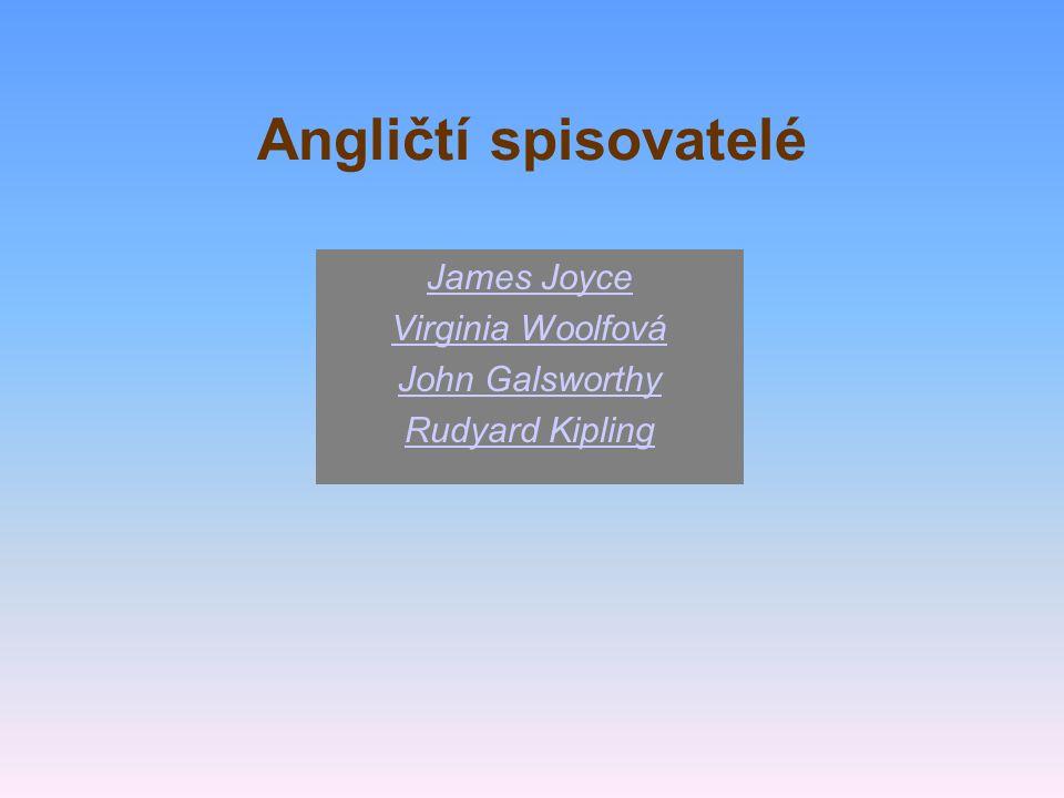 Angličtí spisovatelé James Joyce Virginia Woolfová John Galsworthy Rudyard Kipling