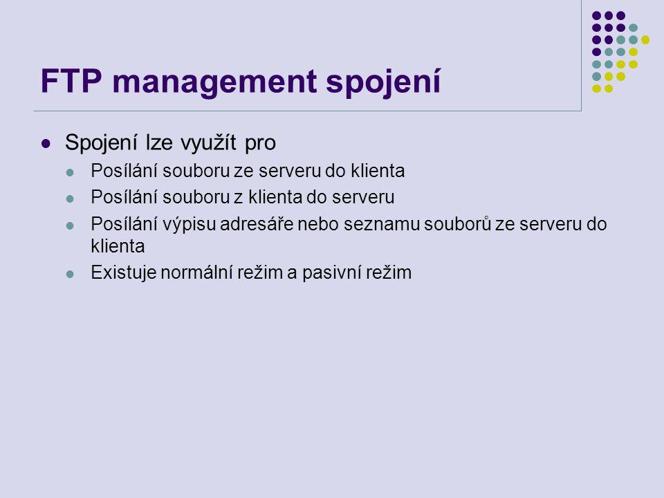 FTP management spojení Spojení lze využít pro Posílání souboru ze serveru do klienta Posílání souboru z klienta do serveru Posílání výpisu adresáře ne