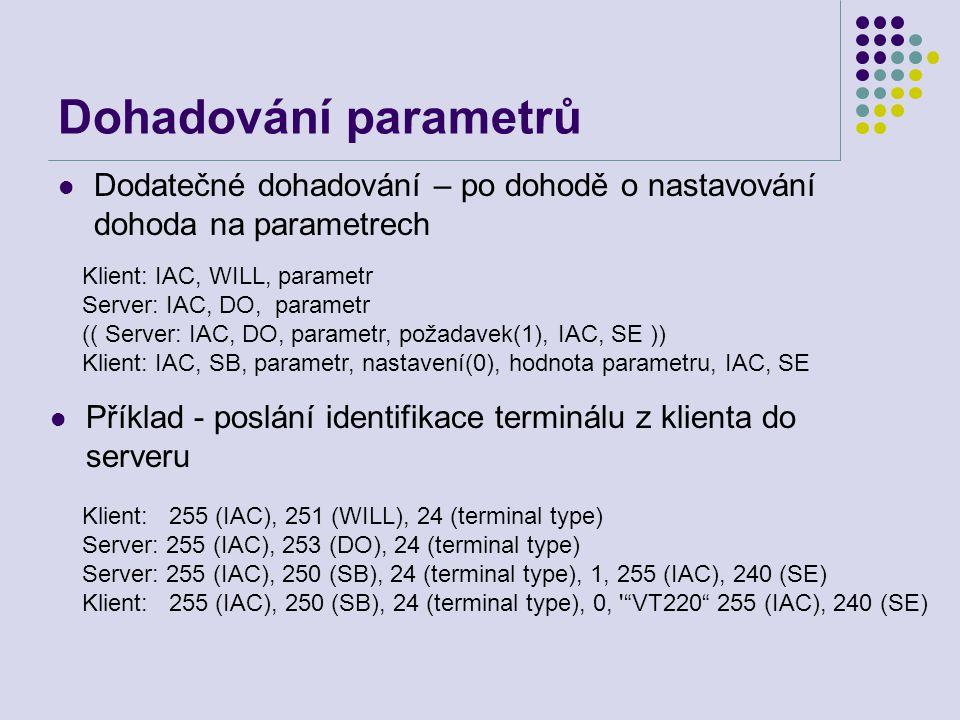 Dohadování parametrů Příklad - poslání identifikace terminálu z klienta do serveru Klient: 255 (IAC), 251 (WILL), 24 (terminal type) Server: 255 (IAC)