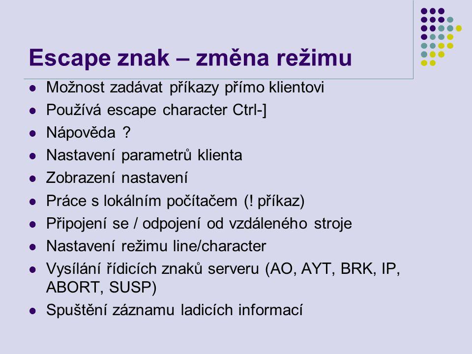 Escape znak – změna režimu Možnost zadávat příkazy přímo klientovi Používá escape character Ctrl-] Nápověda ? Nastavení parametrů klienta Zobrazení na