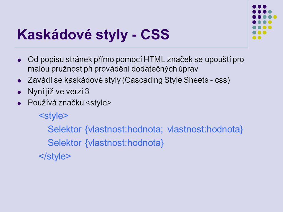 Kaskádové styly - CSS Od popisu stránek přímo pomocí HTML značek se upouští pro malou pružnost při provádění dodatečných úprav Zavádí se kaskádové sty