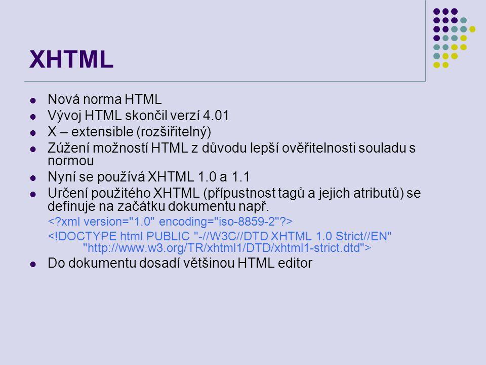 XHTML Nová norma HTML Vývoj HTML skončil verzí 4.01 X – extensible (rozšiřitelný) Zúžení možností HTML z důvodu lepší ověřitelnosti souladu s normou N
