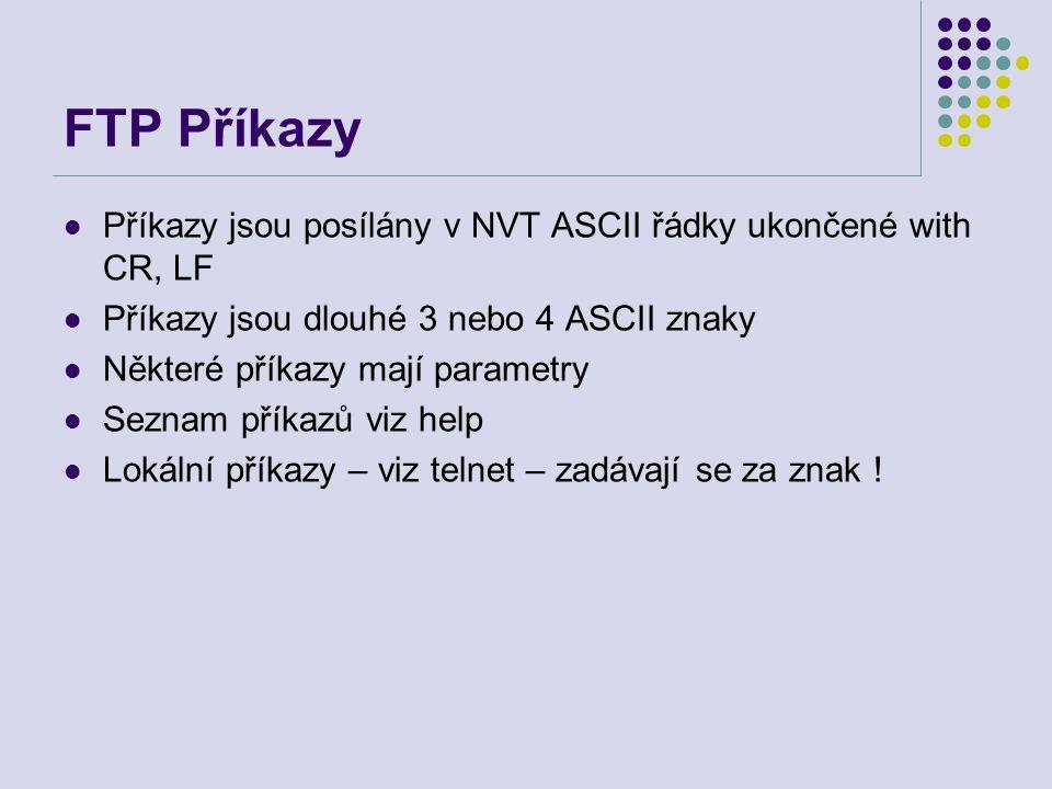 FTP Příkazy Příkazy jsou posílány v NVT ASCII řádky ukončené with CR, LF Příkazy jsou dlouhé 3 nebo 4 ASCII znaky Některé příkazy mají parametry Sezna