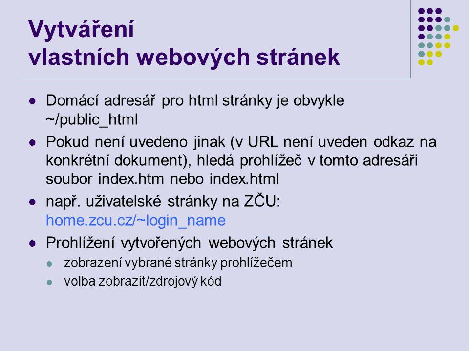 Vytváření vlastních webových stránek Domácí adresář pro html stránky je obvykle ~/public_html Pokud není uvedeno jinak (v URL není uveden odkaz na kon