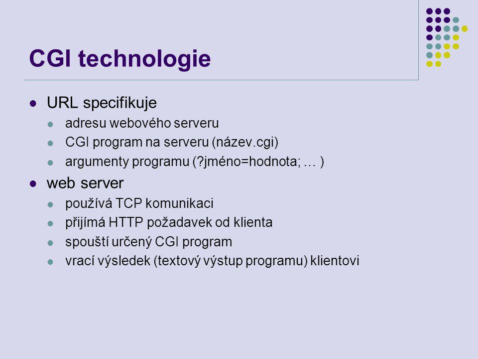 CGI technologie URL specifikuje adresu webového serveru CGI program na serveru (název.cgi) argumenty programu (?jméno=hodnota; … ) web server používá