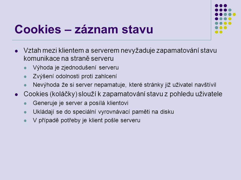 Cookies – záznam stavu Vztah mezi klientem a serverem nevyžaduje zapamatování stavu komunikace na straně serveru Výhoda je zjednodušení serveru Zvýšen