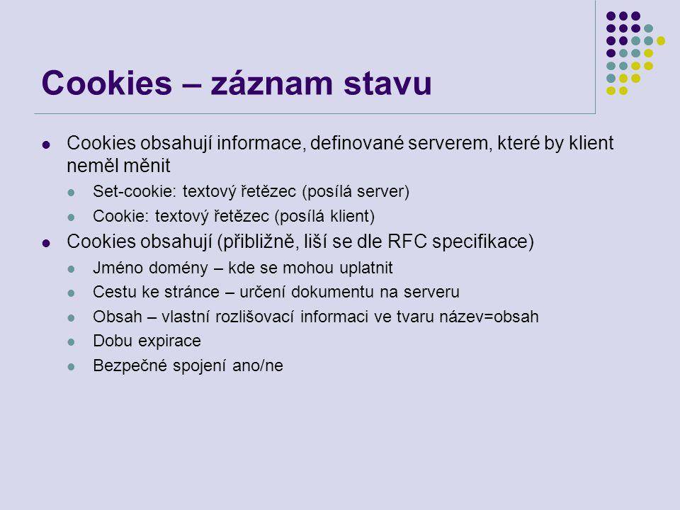 Cookies – záznam stavu Cookies obsahují informace, definované serverem, které by klient neměl měnit Set-cookie: textový řetězec (posílá server) Cookie