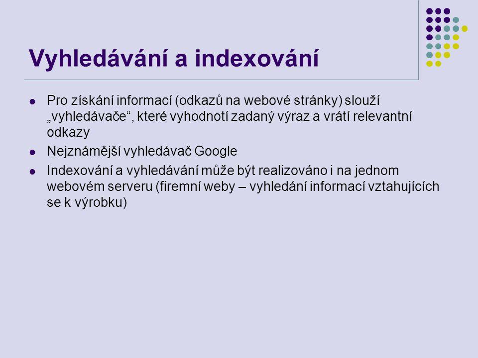 """Vyhledávání a indexování Pro získání informací (odkazů na webové stránky) slouží """"vyhledávače"""", které vyhodnotí zadaný výraz a vrátí relevantní odkazy"""